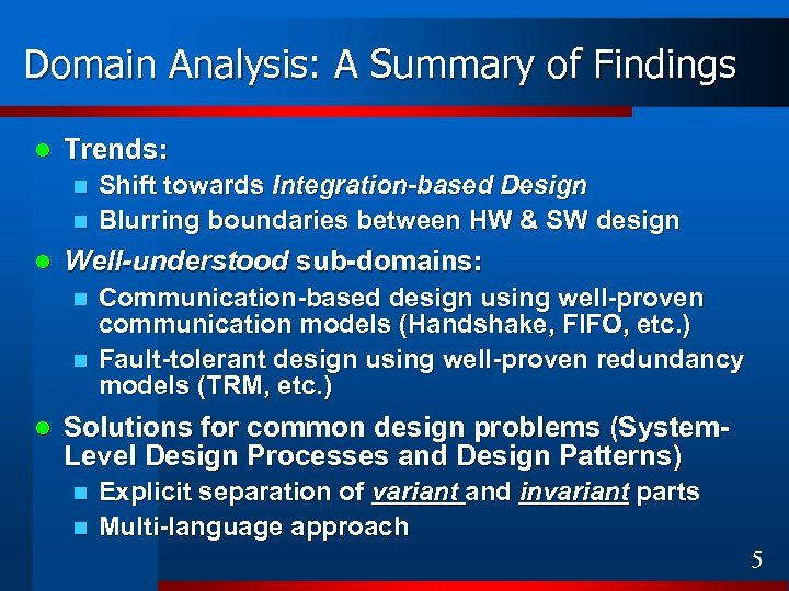 Domain Analysis: A Summary of Findings l Trends: n n l Well-understood sub-domains: n