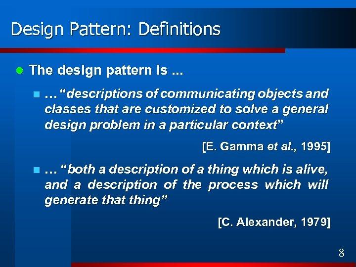 "Design Pattern: Definitions l The design pattern is. . . n … ""descriptions of"