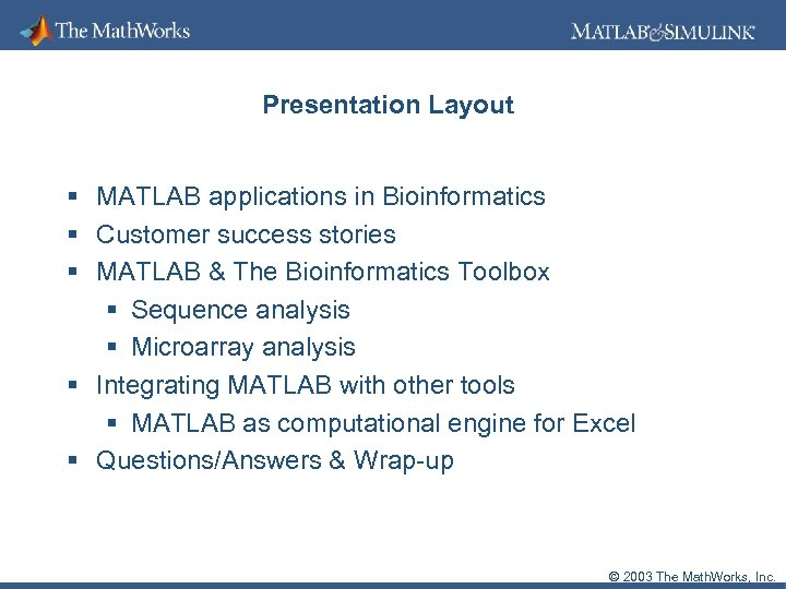 Presentation Layout § MATLAB applications in Bioinformatics § Customer success stories § MATLAB &