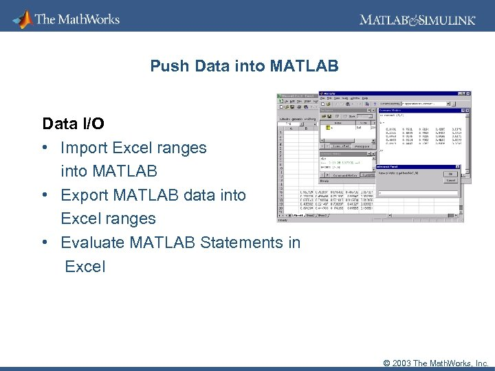 Push Data into MATLAB Data I/O • Import Excel ranges into MATLAB • Export