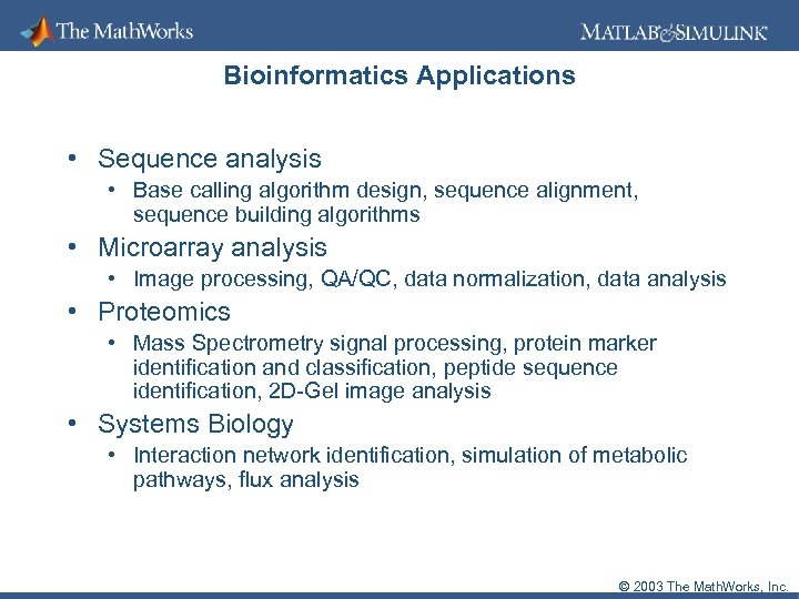 Bioinformatics Applications • Sequence analysis • Base calling algorithm design, sequence alignment, sequence building