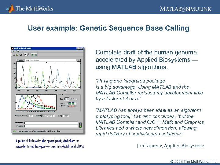 User example: Genetic Sequence Base Calling Complete draft of the human genome, accelerated by