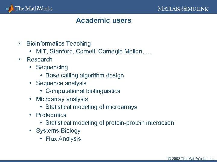 Academic users • Bioinformatics Teaching • MIT, Stanford, Cornell, Carnegie Mellon, … • Research