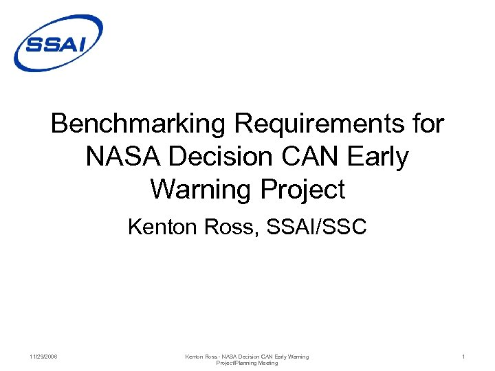 Benchmarking Requirements for NASA Decision CAN Early Warning Project Kenton Ross, SSAI/SSC 11/29/2006 Kenton