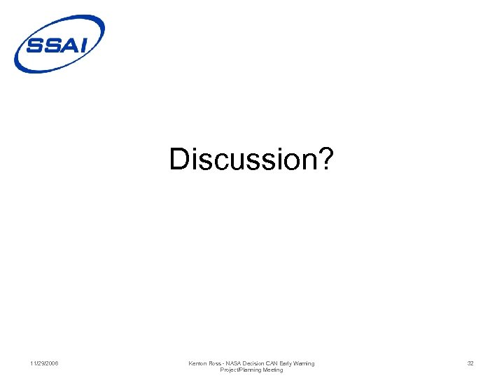 Discussion? 11/29/2006 Kenton Ross - NASA Decision CAN Early Warning Project/Planning Meeting 32