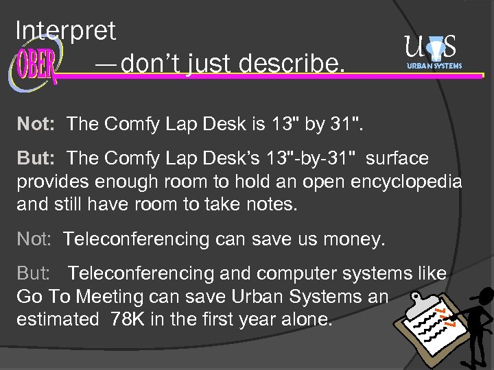 Interpret —don't just describe. U S URBAN SYSTEMS Not: The Comfy Lap Desk is