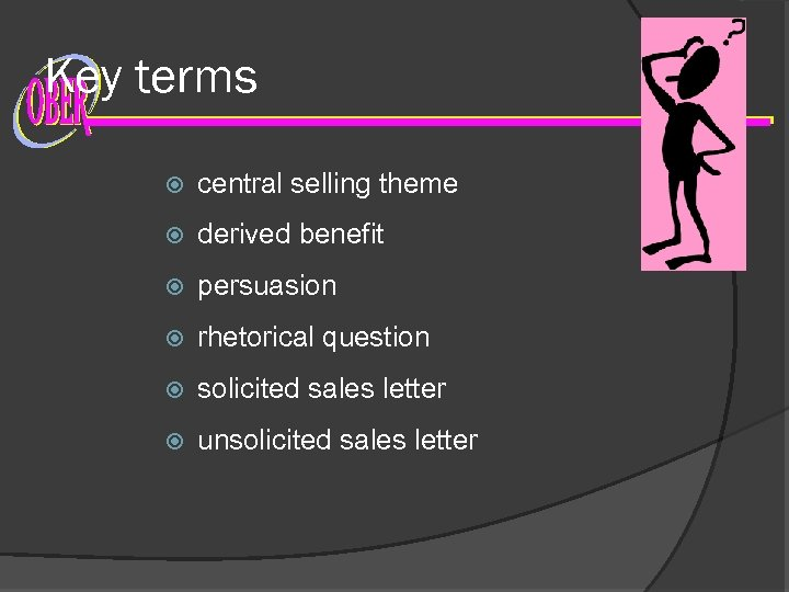 Key terms central selling theme derived benefit persuasion rhetorical question solicited sales letter unsolicited