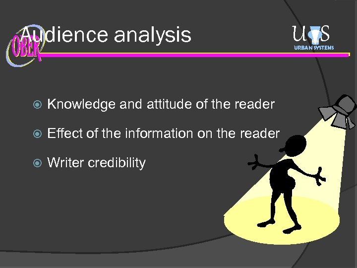Audience analysis Knowledge and attitude of the reader Effect of the information on the