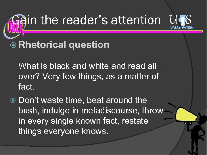 Gain the reader's attention U S URBAN SYSTEMS Rhetorical question What is black and