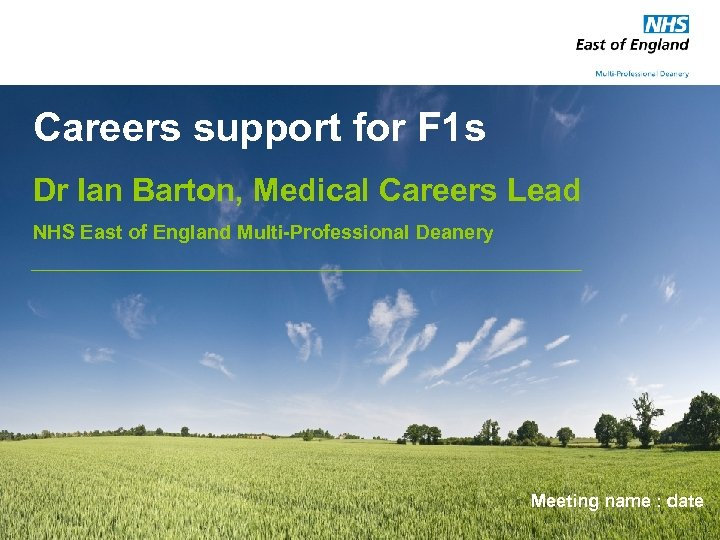 Careers support for F 1 s Dr Ian Barton, Medical Careers Lead NHS East