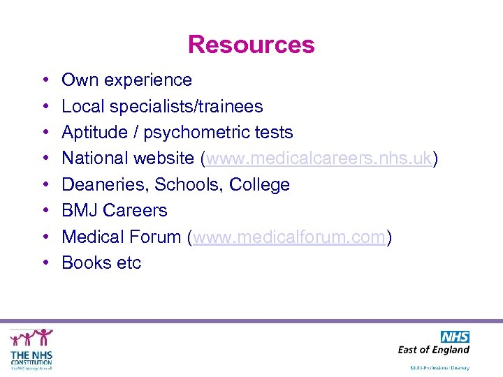 Resources • • Own experience Local specialists/trainees Aptitude / psychometric tests National website (www.