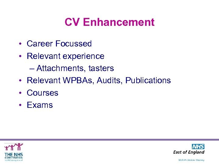 CV Enhancement • Career Focussed • Relevant experience – Attachments, tasters • Relevant WPBAs,