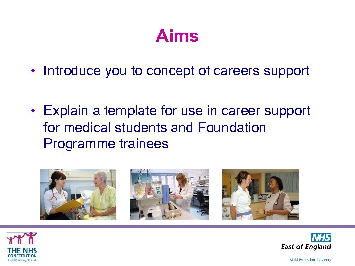 Aims • Introduce you to concept of careers support • Explain a template for