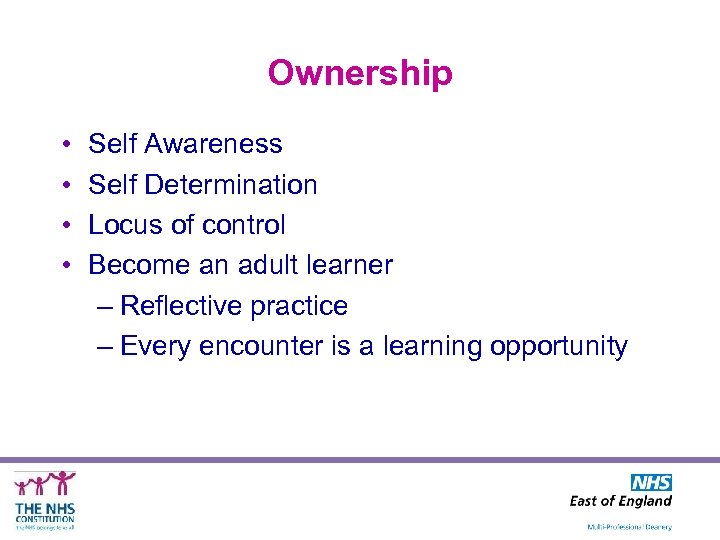 Ownership • • Self Awareness Self Determination Locus of control Become an adult learner