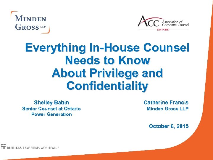 Everything In-House Counsel Needs to Know About Privilege and Confidentiality Shelley Babin Senior Counsel