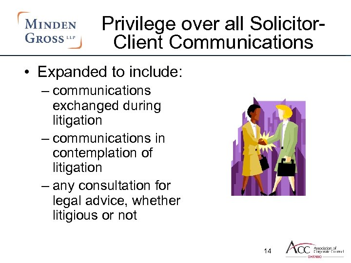 Privilege over all Solicitor. Client Communications • Expanded to include: – communications exchanged during
