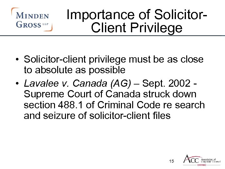 Importance of Solicitor. Client Privilege • Solicitor-client privilege must be as close to absolute