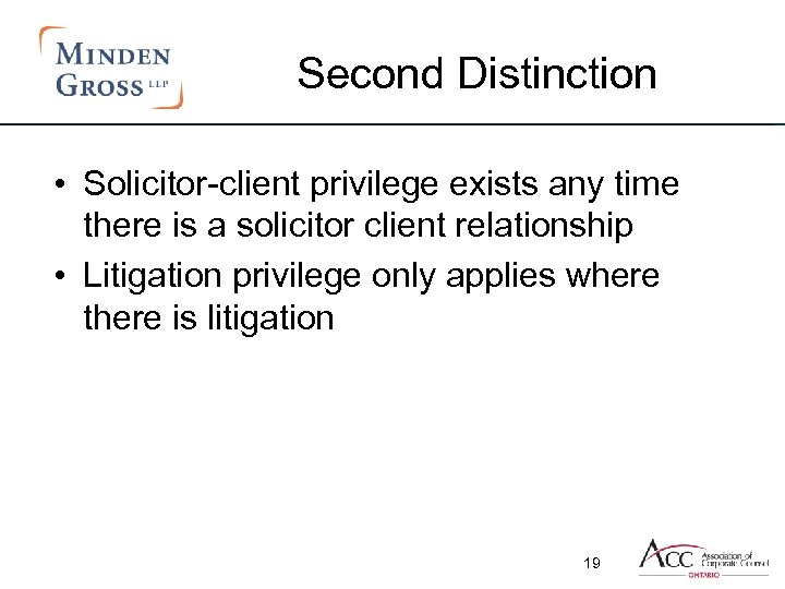 Second Distinction • Solicitor-client privilege exists any time there is a solicitor client relationship