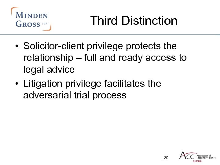 Third Distinction • Solicitor-client privilege protects the relationship – full and ready access to