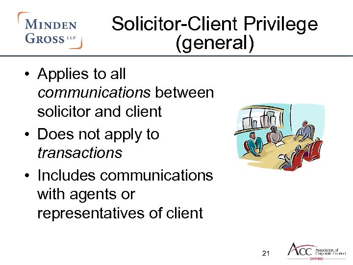 Solicitor-Client Privilege (general) • Applies to all communications between solicitor and client • Does
