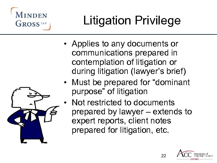 Litigation Privilege • Applies to any documents or communications prepared in contemplation of litigation