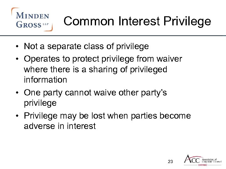 Common Interest Privilege • Not a separate class of privilege • Operates to protect