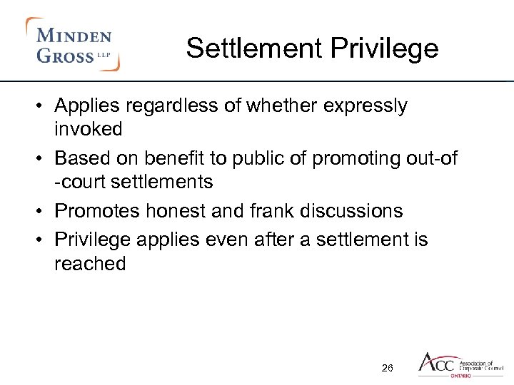 Settlement Privilege • Applies regardless of whether expressly invoked • Based on benefit to