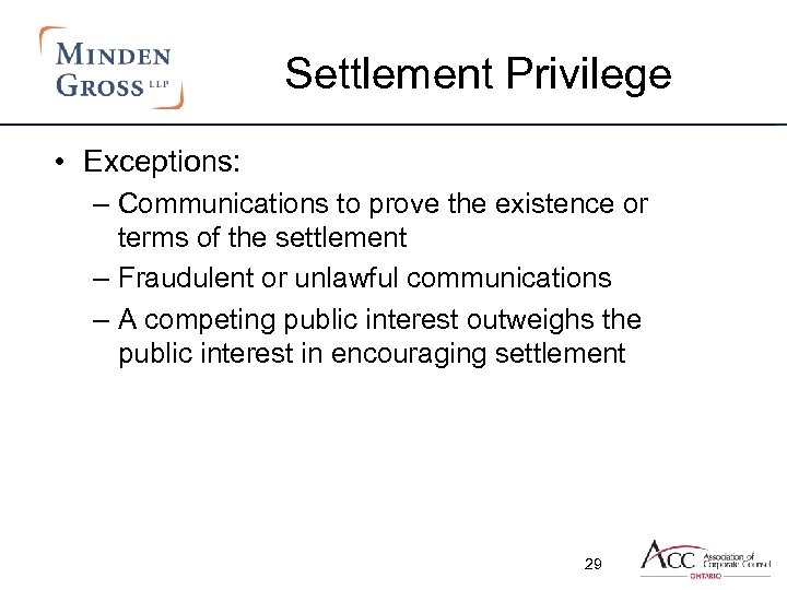 Settlement Privilege • Exceptions: – Communications to prove the existence or terms of the