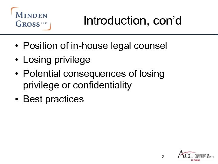Introduction, con'd • Position of in-house legal counsel • Losing privilege • Potential consequences