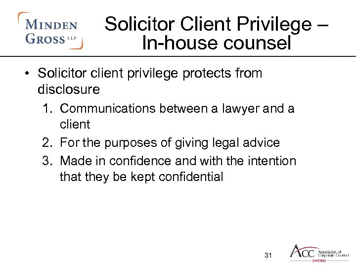 Solicitor Client Privilege – In-house counsel • Solicitor client privilege protects from disclosure 1.