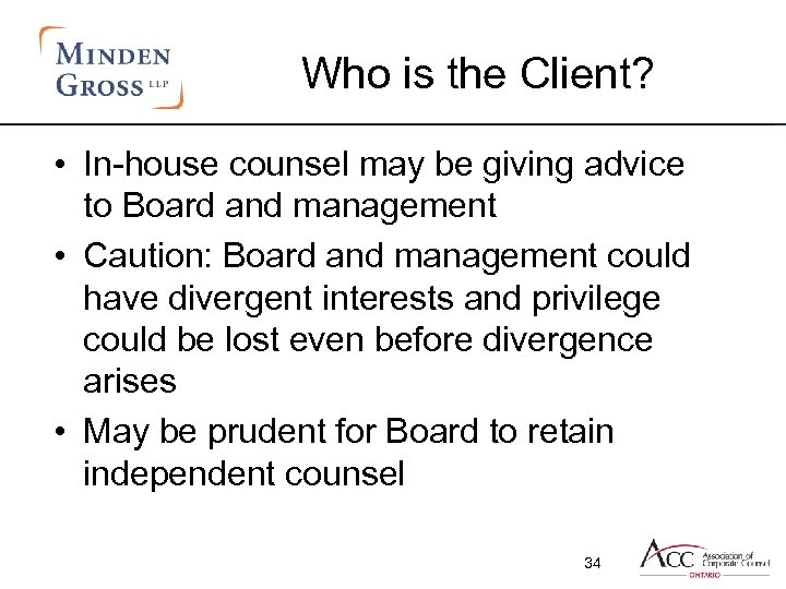 Who is the Client? • In-house counsel may be giving advice to Board and