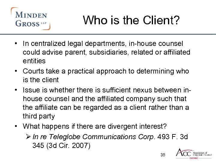 Who is the Client? • In centralized legal departments, in-house counsel could advise parent,