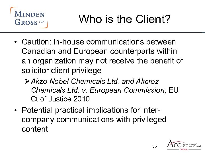 Who is the Client? • Caution: in-house communications between Canadian and European counterparts within