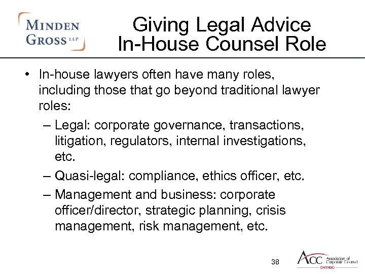 Giving Legal Advice In-House Counsel Role • In-house lawyers often have many roles, including