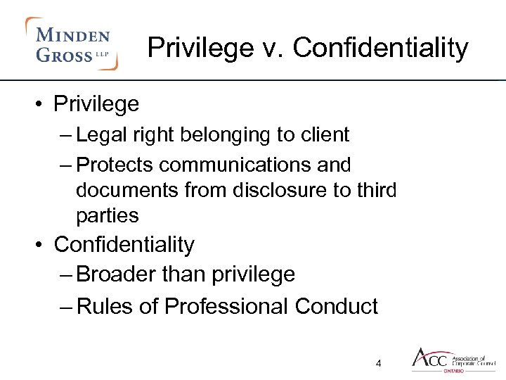 Privilege v. Confidentiality • Privilege – Legal right belonging to client – Protects communications