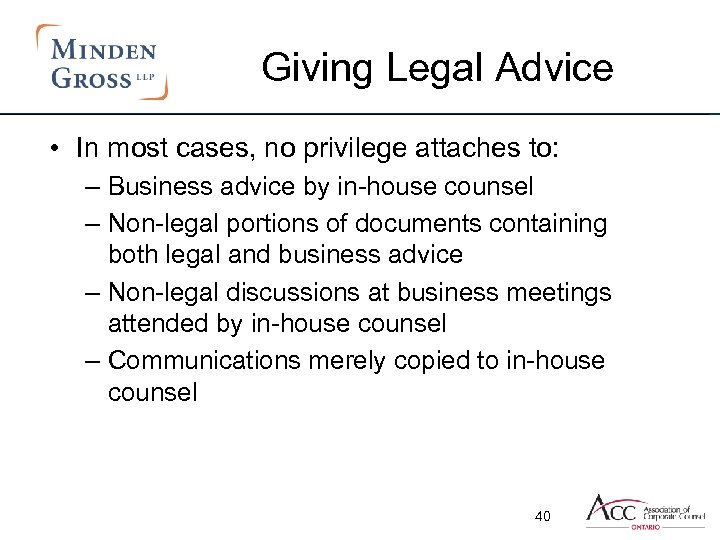 Giving Legal Advice • In most cases, no privilege attaches to: – Business advice