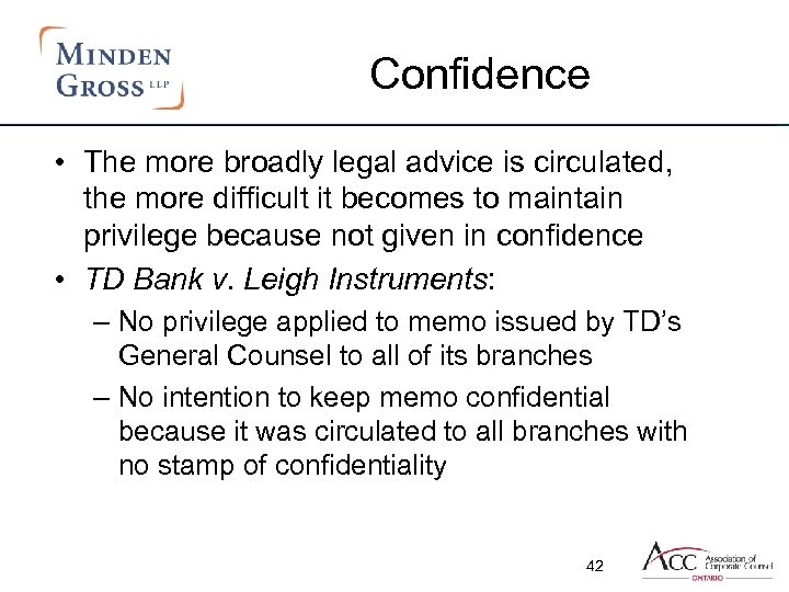 Confidence • The more broadly legal advice is circulated, the more difficult it becomes