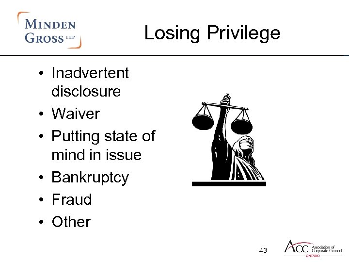 Losing Privilege • Inadvertent disclosure • Waiver • Putting state of mind in issue