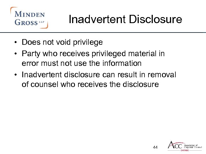 Inadvertent Disclosure • Does not void privilege • Party who receives privileged material in
