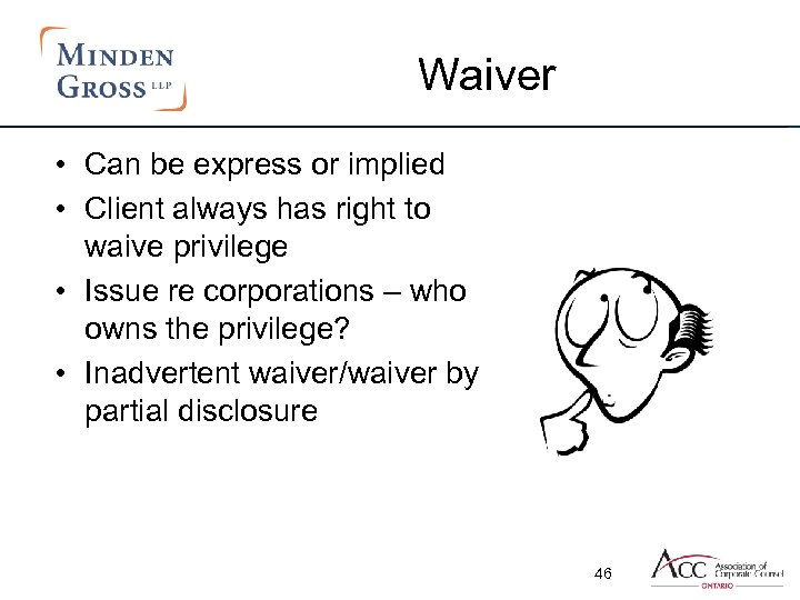 Waiver • Can be express or implied • Client always has right to waive