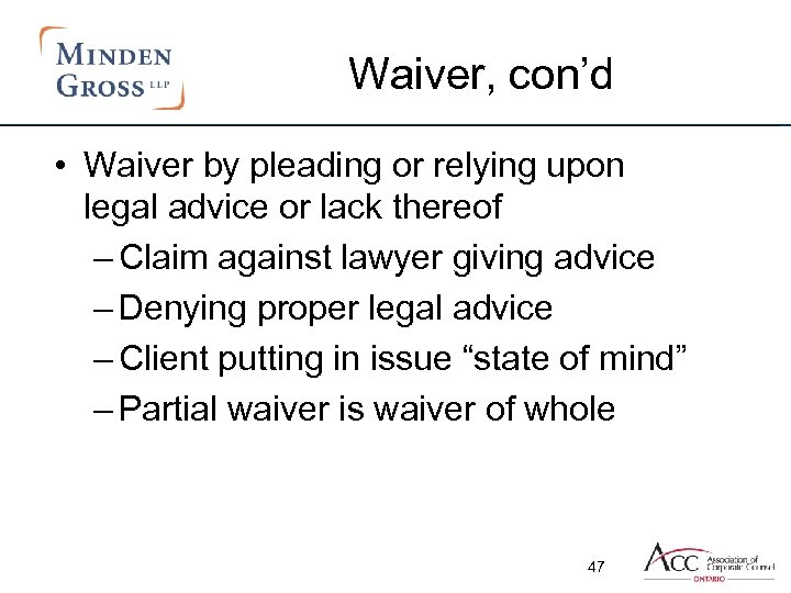 Waiver, con'd • Waiver by pleading or relying upon legal advice or lack thereof