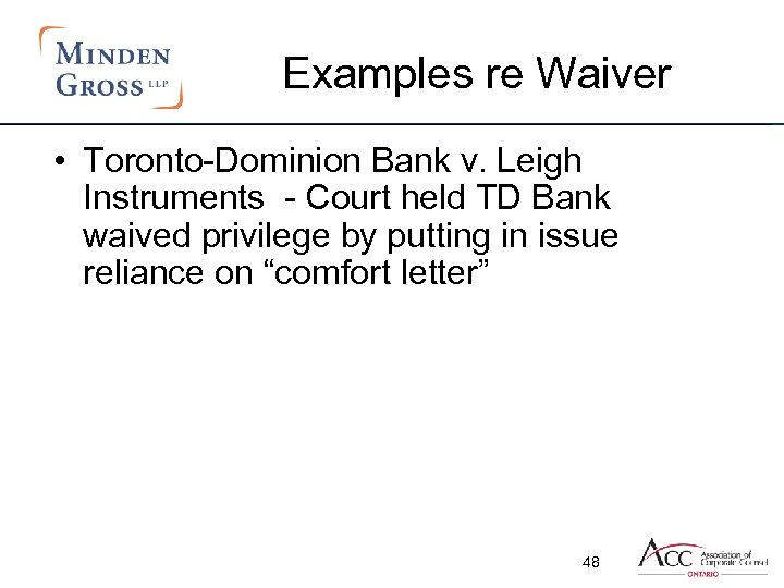 Examples re Waiver • Toronto-Dominion Bank v. Leigh Instruments - Court held TD Bank