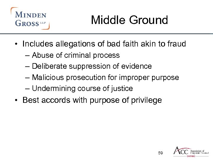 Middle Ground • Includes allegations of bad faith akin to fraud – Abuse of