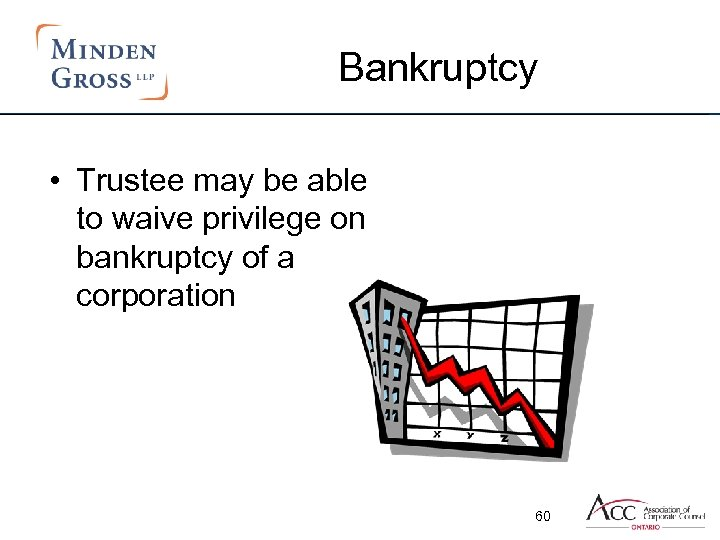 Bankruptcy • Trustee may be able to waive privilege on bankruptcy of a corporation