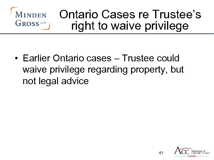Ontario Cases re Trustee's right to waive privilege • Earlier Ontario cases – Trustee