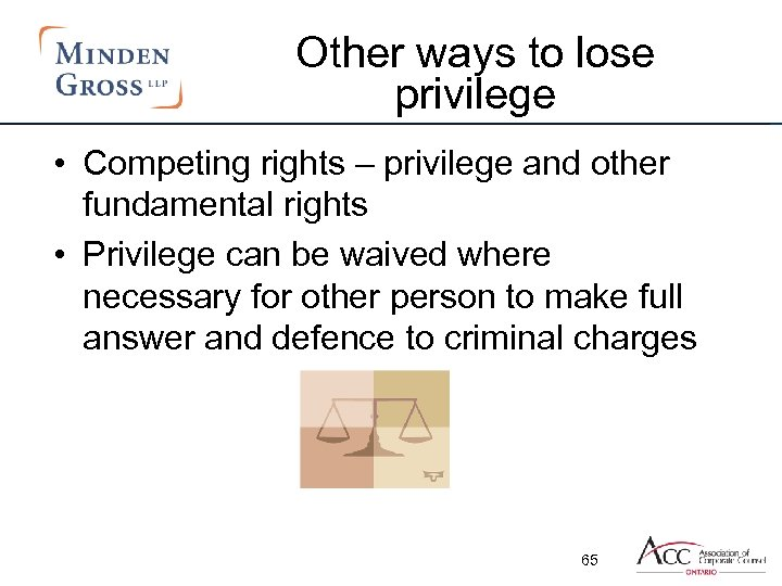 Other ways to lose privilege • Competing rights – privilege and other fundamental rights