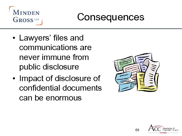 Consequences • Lawyers' files and communications are never immune from public disclosure • Impact