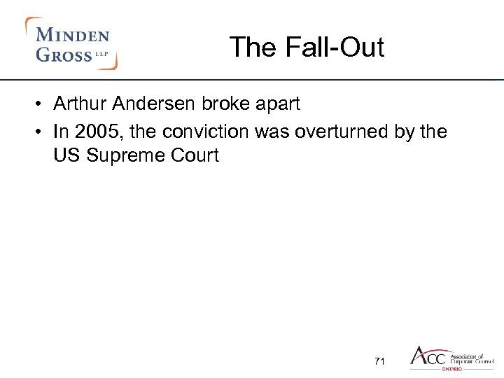The Fall-Out • Arthur Andersen broke apart • In 2005, the conviction was overturned