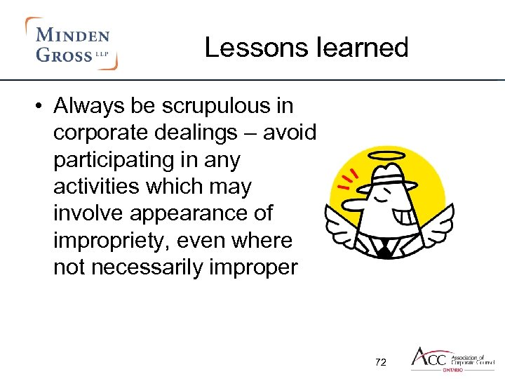 Lessons learned • Always be scrupulous in corporate dealings – avoid participating in any