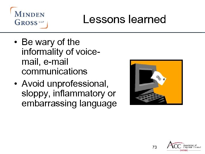 Lessons learned • Be wary of the informality of voicemail, e-mail communications • Avoid
